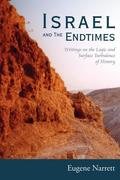 Israel and the Endtimes: Writings on the Logic and Surface Turbulence of History