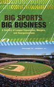 Big Sports, Big Business: A Century of League Expansions, Mergers, and Reorganizations