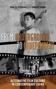 From Underground to Independent: Alternative Film Culture in Contemporary China