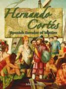 Hernando Cortes: Spanish Invader of Mexico