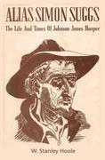 Alias Simon Suggs: The Life and Times of Johnson Jones Hooper