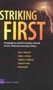 Striking First: Preemptive and Preventive Attack in U.S. National Security Policy