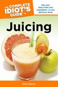 The Complete Idiot's Guide to Juicing