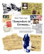 Sixty Years Ago Somewhere in Germany...: Contemporaries Recount Their Experiences at the End of WWII in a Small Part of Germany