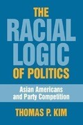 The Racial Logic of Politics: Asian Americans and Party Competition