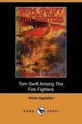Tom Swift Among the Fire Fighters, Or, Battling with Flames from the Air (Dodo Press)
