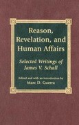 Reason, Revelation, and Human Affairs: Selected Writings of James V. Schall