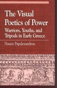 The Visual Poetics of Power: Warriors, Youths, and Tripods in Early Greece