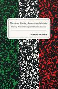 Mexican Roots, American Schools: Helping Mexican Immigrant Children Succeed