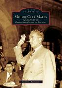 Motor City Mafia: A Century of Organized Crime in Detroit
