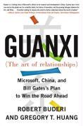 Guanxi (the Art of Relationships): Microsoft, China, and Bill Gates's Plan to Win the Road Ahead