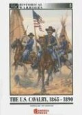 The United States Cavalry, 1865-1890: Patrolling the Frontier