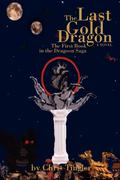 The Last Gold Dragon: The First Book in the Dragoon Saga