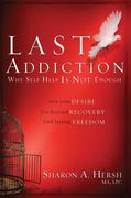 The Last Addiction: Own Your Desire, Live Beyond Your Recovery, Find Lasting Freedom