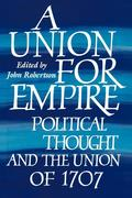 A Union for Empire: Political Thought and the British Union of 1707