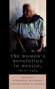 The Women's Revolution in Mexico, 1910-1953