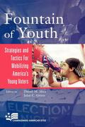 Fountain of Youth: Strategies and Tactics for Mobilizing America's Young Voters