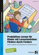 Produktives Lernen für Kinder mit Lernschwächen. Fördern durch Fordern. Band 2