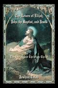 The Return of Elijah, John the Baptist, and Jesus: The Jewish and Christian Christ
