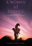 A Woman of Essence: A Christian Guide to Godly Relationships for Women