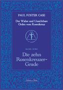 Der Wahre und Unsichtbare Orden vom Rosenkreuz / Die zehn Rosenkreuzer-Grade