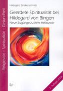 Geerdete Spiritualität bei Hildegard von Bingen