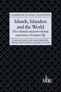 Islands, Islanders and the World: The Colonial and Post-Colonial Experience of Eastern Fiji