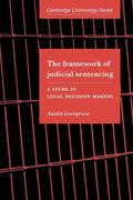 The Framework of Judicial Sentencing: A Study in Legal Decision Making