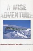 A Wise Adventure: New Zealand in Antarctica 1920-60