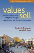 Values Sell: Transforming Purpose Into Profit Through Creative Sales and Distribution Strategies