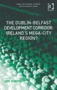 The Dublin-Belfast Development Corridor: Ireland's Mega-City Region?