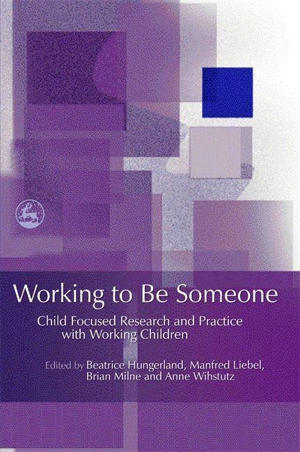 Working to Be Someone: Child Focused Research and Practice with Working Children als Taschenbuch