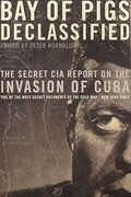 Bay of Pigs Declassified: The Secret CIA Report on the Invasion of Cuba