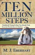 Ten Million Steps: Nimblewill Nomad's Epic 10-Month Trek from the Florida Keys to Quebec