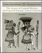 Aztecs of Central Mexico: An Imperial Society