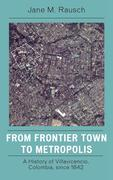 From Frontier Town to Metropolis: A History of Villavicencio, Colombia, Since 1842