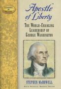 Apostle of Liberty: The World-Changing Leadership of George Washington