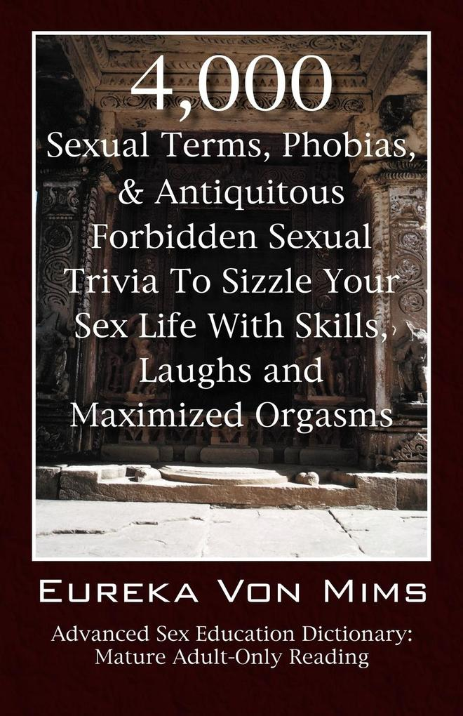 4,000 Sexual Terms, Phobias & Antiquitous Forbidden Sexual Trivia To Sizzle Your Sex Life With Skills, Laughs, and Maximized Orgasms! Advanced Sex Education Dictionary als Taschenbuch