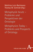 Metaphysik heute - Probleme und Perspektiven der Ontologie / Metaphysics Today - Problems and Prospects of Ontology