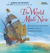 The World Made New: Why the Age of Exploration Happened & How It Changed the World