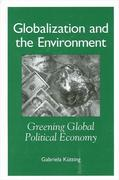 Globalization and the Environment: Greening Global Political Economy