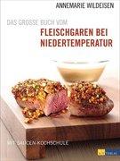 Das grosse Buch vom Fleischgaren bei Niedertemperatur