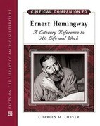 Critical Companion to Ernest Hemingway: A Literary Reference to His Life and Work