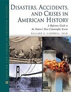 Disasters, Accidents, and Crises in American History: A Reference Guide to the Nation's Most Catastrophic Events