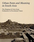 Urban Form and Meaning in South Asia: The Shaping of Cities from Prehistoric to Precolonial Times