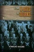 From X-Rays to Quarks: Modern Physicists and Their Discoveries
