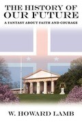 The History of Our Future: A Fantasy about Faith and Courage