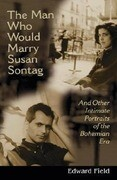 Man Who Would Marry Susan Sontag: And Other Intimate Literary Portraits of the Bohemian Era