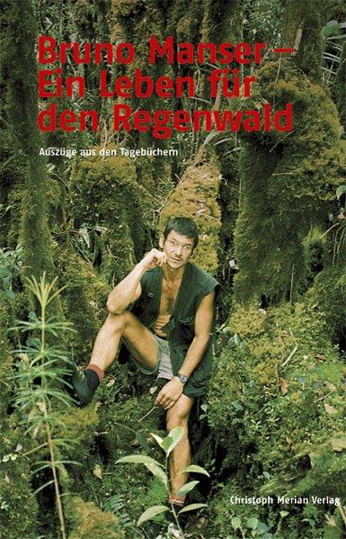 Bruno Manser - Ein Leben für den Regenwald als ...