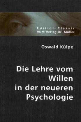 Die Lehre vom Willen in der neueren Psychologie...